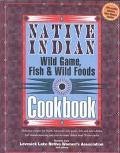 Native Indian Wild Game, Fish & Wild Foods Cookbook Recipes from North American Native Cooks