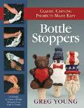 Bottle Stoppers Classic Carving Projects Made Easy