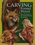 Carving Found Wood 10 Top Carvers Share Techniques and Inspirations for One-Of-A-Kind Driftw...