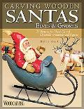 Carving Wooden Santas, Elves & Gnomes: 28 Patterns for Hand-Carved Christmas Ornaments and F...