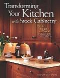 Transforming Your Kitchen with Stock Cabinetry : Design, Select, and Install for a Custom Lo...