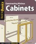 Constructing Kitchen Cabinets: Straight Talk for Today's Woodworker (Back To Basics)