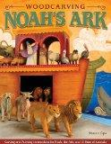 Woodcarving Noah's Ark: Carving and Painting Instructions for Noah, the Ark, and 14 Pairs of...