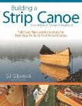 Building a Strip Canoe, Second Edition, Revised and Expanded: Full-Sized Plans and Instructi...