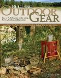 Building Outdoor Gear, 2nd Edition, Revised and Expanded : Easy-to-Make Projects for Camping...