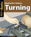 Woodworker's Guide to Turning: Straight Talk for Today's Woodworker (Back To Basics)