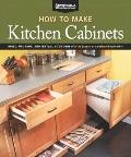 How to Make Kitchen Cabinets : Build, Upgrade, and Install Your Own with the Experts at Amer...