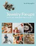 Jewelry Fixups : How to Clean, Repair and Restore Your Jewelry
