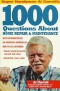 Super Handyman Al Carrell's 1000 Questions About Home Repair & Maintenance
