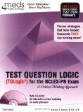 Test Question Logic (Tqlogic) for the Nclex- Pn Exam