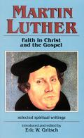 Martin Luther Faith in Christ and the Gospel  Selected Spiritual Writings