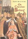 On Christian Belief The Works of Saint Augustine  A translation for the 21st Century