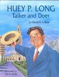 Huey P. Long Talker and Doer