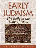 Early Judaism The Exile to the Time of Jesus