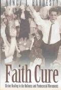 Faith Cure Divine Healing in the Holiness and Pentecostal Movements