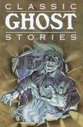 Classic Ghost Stories: Timeless Tales of Horrifying Hauntings