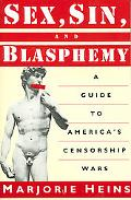 Sex, Sin, and Blasphemy A Guide to America's Censorship Wars