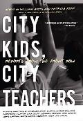 City Kids, City Teachers Reports from the Front Row