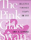 Pink Glass Swan Selected Essays on Feminist Art
