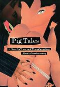 Pig Tales A Novel of Lust and Transformation