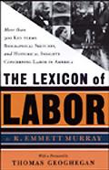 Lexicon of Labor More Than 500 Key Terms, Biographical Sketches, and Historical Insights Con...