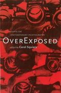 Over Exposed Essays on Contemporary Photography