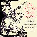 Dr. Seuss Goes to War The World War II Editorial Cartoons of Theodor Seuss Geisel