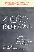 Zero Tolerance Resisting the Drive for Punishment in Our Schools  A Handbook for Parents, St...