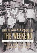 From the Folks Who Brought You the Weekend A Short, Illustrated History of Labor in the Unit...