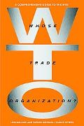 Whose Trade Organization? The Comprehensive Guide to the Wto