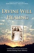 Divine Will Healing : From the Original Teachings of Paramhansa Yogananda