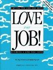 Love Your Job!: Loving the Job You Have...Finding a Job You Love