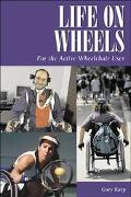 Life on Wheels For the Active Wheelchair User