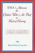 Idea Advocacy for Children Who Are Deaf or Hard-Of-Hearing A Question and Answer Book for Pa...