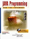 Java Programming for the Internet A Guide to Creating Dynamic, Interactive Internet Applications