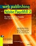 Web Publishing With Adobe Pagemill 2 The Ultimate Guide to Designing Professional Web Pages