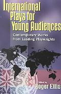 International Plays for Young Audiences Contemporary Works from Leading Playwrights