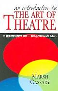 Introduction to the Art of Theatre A Comprehensive Text- Past, Present, And Future