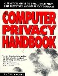 Computer Privacy Handbook: A Practical Guide to E-Mail Encryption, Data Protection, and PGP ...