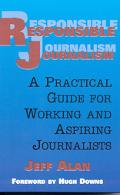Responsible Journalism A Practical Guide for Working and Aspiring Journalists