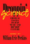 Droppin' Science Critical Essays on Rap Music and Hip Hop Culture