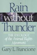 Rain Without Thunder The Ideology of the Animal Rights Movement