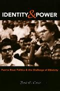 Identity and Power Puerto Rican Politics and the Challenge of Ethnicity