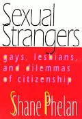 Sexual Strangers Gays, Lesbians, and Dilemmas of Citizenship