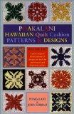 Poakalani Hawaiian Quilt Cushion Patterns & Designs  Quilt Designs for the Small 18-Inch Quilt and Fashioned for Both the New and Experienced Quilter