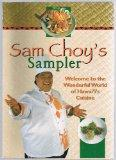 Sam Choy's Sampler Welcome to the Wonderful World of Hawai'I's Cuisine