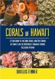 Corals Of Hawaii A Field Guide To The Hard, Black And Soft Corals Of Hawaii And The Northwes...