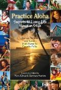 Practice Aloha : Secrets to Living Life Hawaiian Style