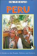 In Focus Peru A Guide to the People, Politics and Culture