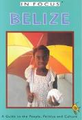 In Focus Belize a Guide to the People, Politics and Culture